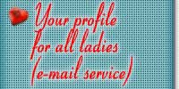 Your profile for all ladies (service e-mail)